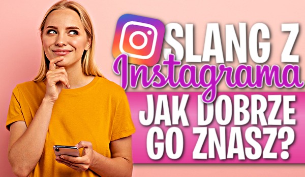 Slang Instagrama! — Jak dobrze go znasz?