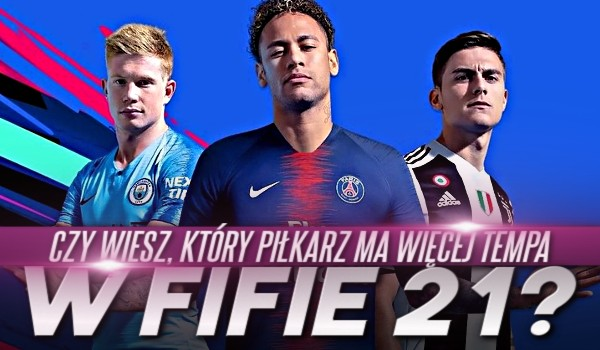 Czy wiesz, który piłkarz ma więcej tempa w FIFIE 21?