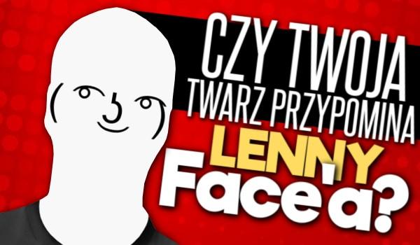 Czy Twoja twarz przypomina lenny face'a?