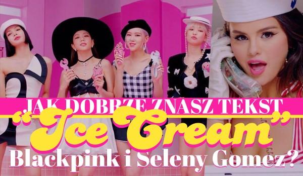 """Jak dobrze znasz tekst piosenki """"Ice Cream"""" Blackpink i Seleny Gomez?"""