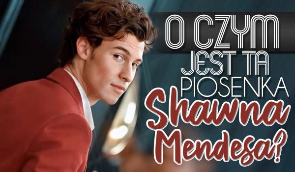 O czym jest ta piosenka Shawna Mendesa?