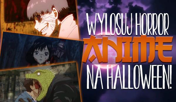 Wylosuj horror anime na Halloween!