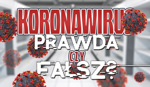 Koronawirus – Prawda czy fałsz?