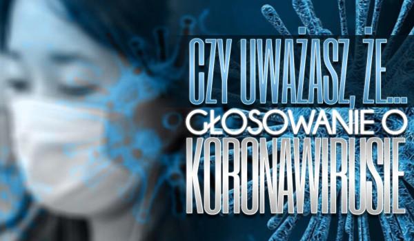 Czy uważasz, że… – Głosowanie o koronawirusie!