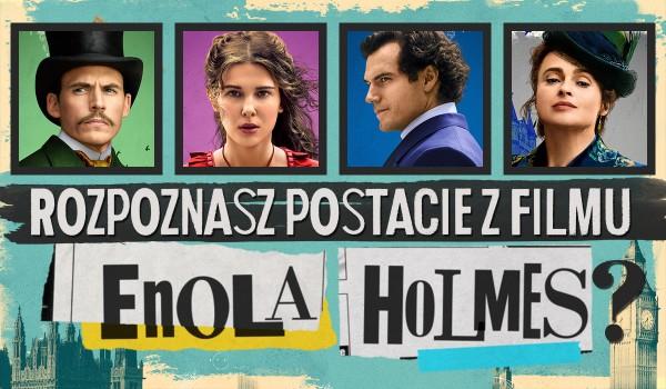 Czy zgadniesz postacie z filmu Enola Holmes?