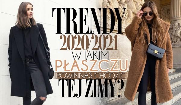 Trendy 2020/2021: W jakim płaszczu powinnaś chodzić tej zimy?