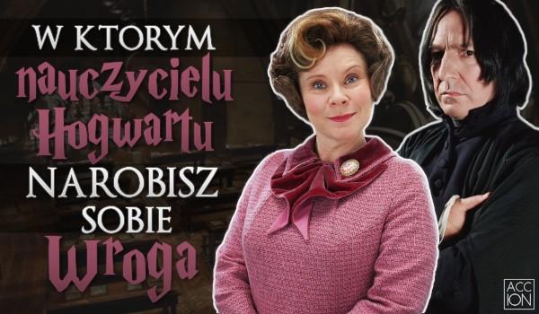W którym nauczycielu Hogwartu narobisz sobie wroga?