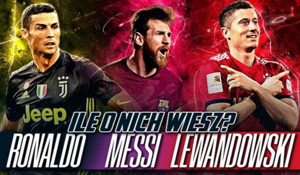Cristiano Ronaldo, Lionel Messi i Robert Lewandowski!