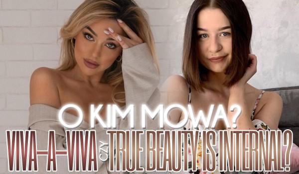 True beauty is internal czy Viva-a-viva? — O kim mowa?