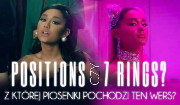 Positions czy 7 Rings? – Z której piosenki pochodzi ten wers?