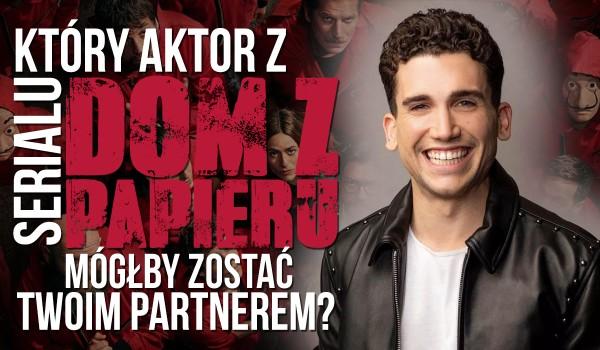 """Który aktor z serialu """"Dom z papieru"""" mógłby zostać Twoim partnerem?"""