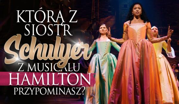 Którą z sióstr Schulyer z musicalu Hamilton przypominasz najbardziej?