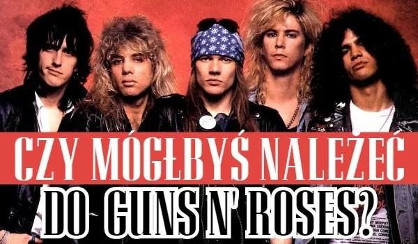 Czy mógłbyś należeć do Guns N' Roses?