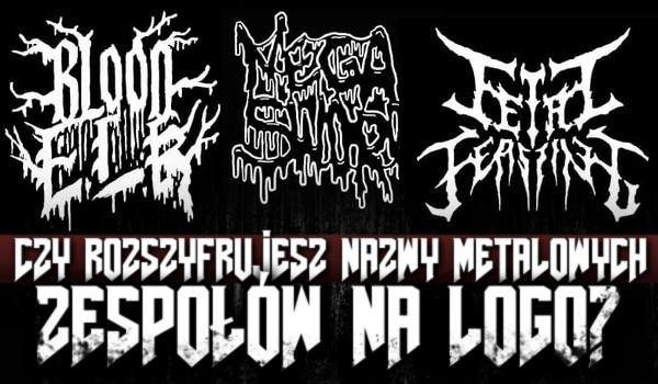 Czy rozszyfrujesz nazwy metalowych zespołów na logo?