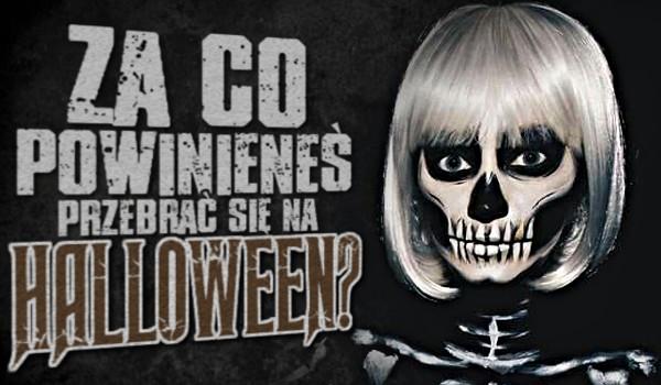 Za co powinieneś się przebrać na Halloween?