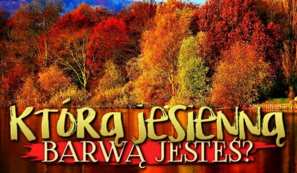 Którą jesienną barwą jesteś?