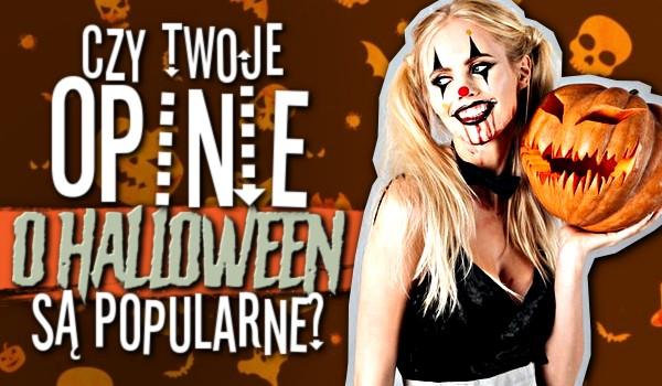Czy Twoje opinie o Halloween są popularne?