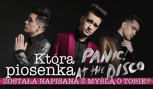 Która piosenka Panic! At The Disco została napisana z myślą o Tobie?