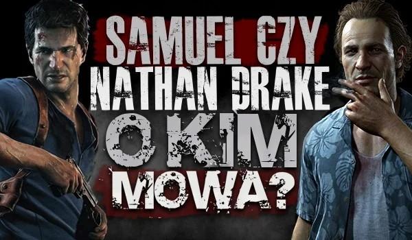 O kim mowa? Samuel czy Nathan Drake?