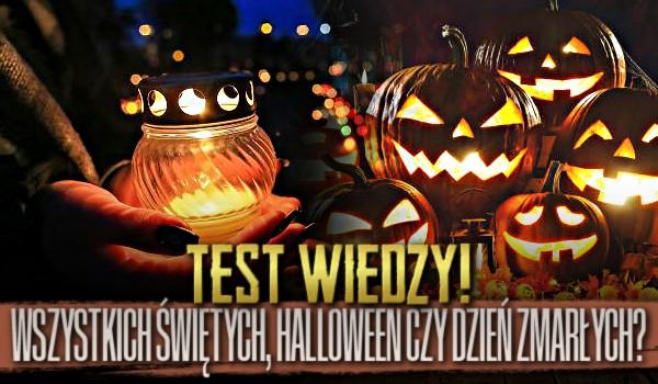 Wszystkich Świętych, Halloween, czy Dzień Zmarłych? Test wiedzy!