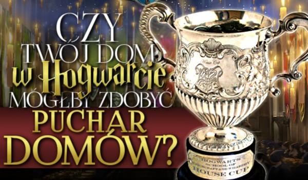 Czy Twój dom w Hogwarcie mógłby zdobyć Puchar Domów?