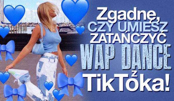 """Zgadnę, czy umiesz zatańczyć """"WAP – Cardi B"""" z Tik Toka!"""