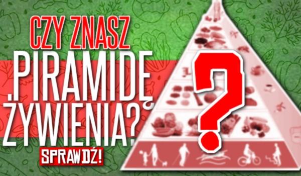 Czy znasz piramidę żywieniową?