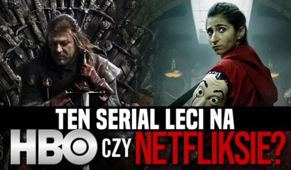 Ten serial leci na HBO czy Netflixie?