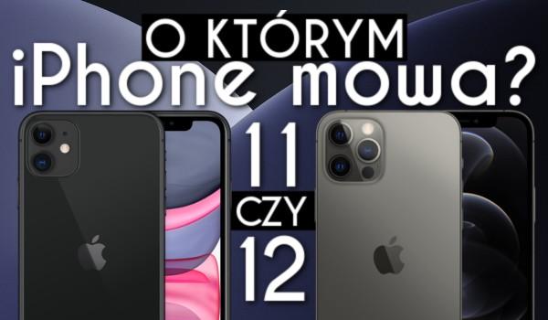 11 czy 12? – O którym iPhone mowa?