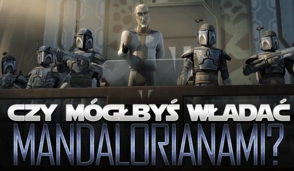 Czy mógłbyś władać Mandalorianami?