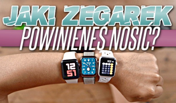 Jaki zegarek powinieneś nosić?