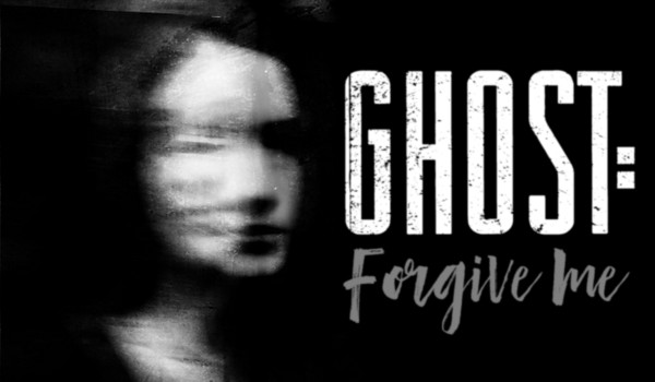 GHOST: FORGIVE ME