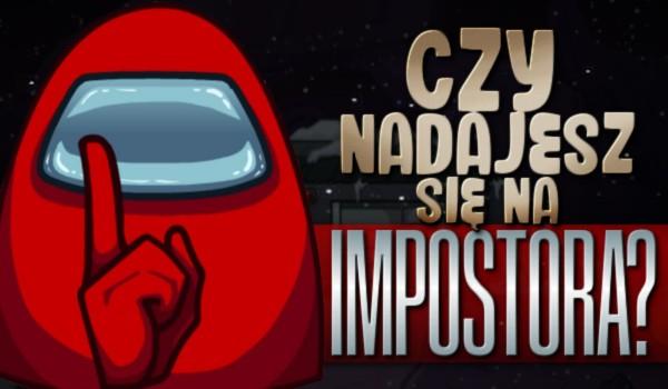 Nadajesz się na Impostora?