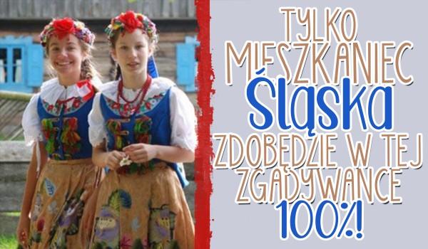 Tylko mieszkaniec Śląska zdobędzie w tej zgadywance 100%!