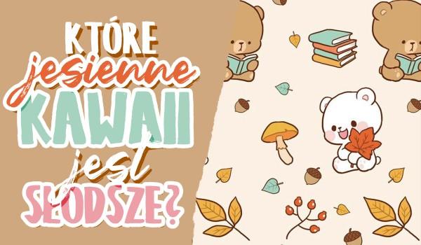 Które jesienne Kawaii jest słodsze?
