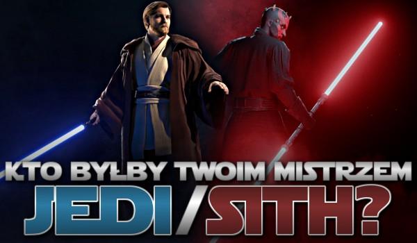 Kto byłby Twoim mistrzem Jedi/Sith?