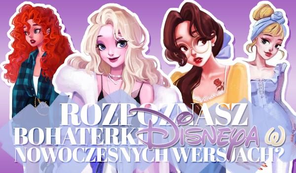 Czy rozpoznasz bohaterki Disneya w nowoczesnych wersjach?