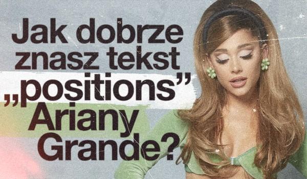 """Jak dobrze znasz tekst najnowszej piosenki ,,Positions"""" Ariany Grande?"""