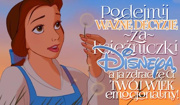 Podejmij ważne decyzje za księżniczki Disneya, a ja zdradzę Ci Twój wiek emocjonalny!