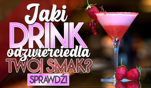Jaki drink odzwierciedla Twój smak?