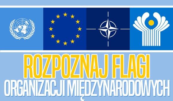Rozpoznaj flagi organizacji międzynarodowych!