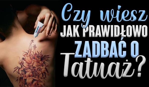 Czy wiesz, jak prawidłowo zadbać o tatuaż?