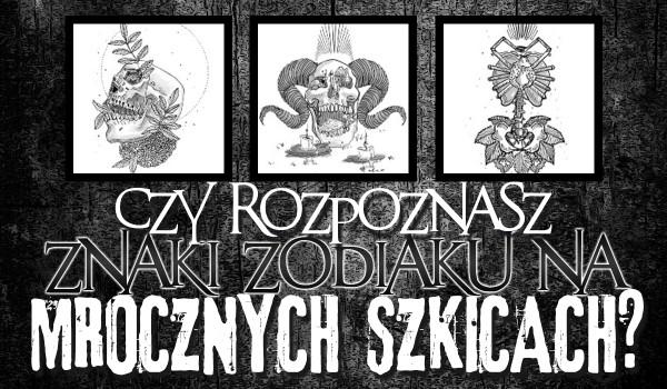 Czy rozpoznasz znaki zodiaku na mrocznych szkicach?