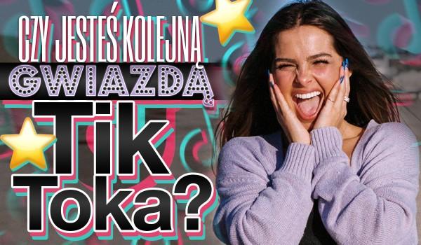 Czy jesteś przyszłą gwiazdą TikToka?
