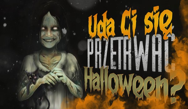 Uda Ci się przetrwać w Halloween?