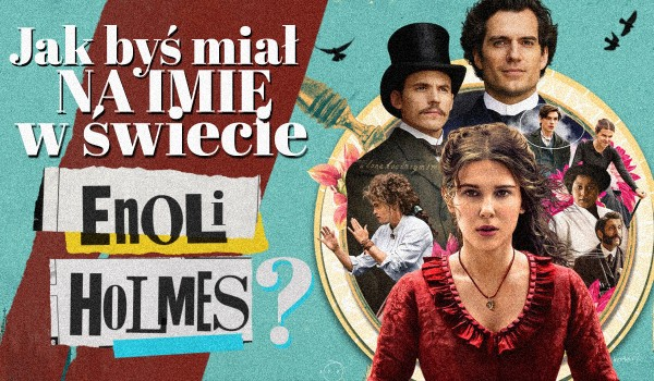 Jak byś miał na imię w świecie Enoli Holmes?