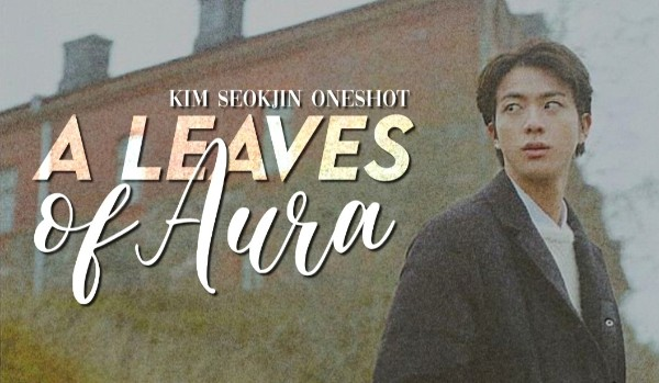 A Leaves of Aura|One Shot