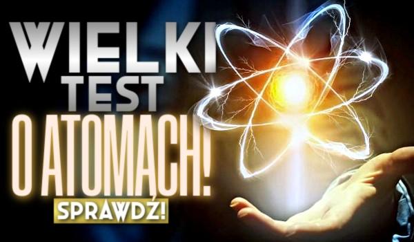 Wielki test o atomach!