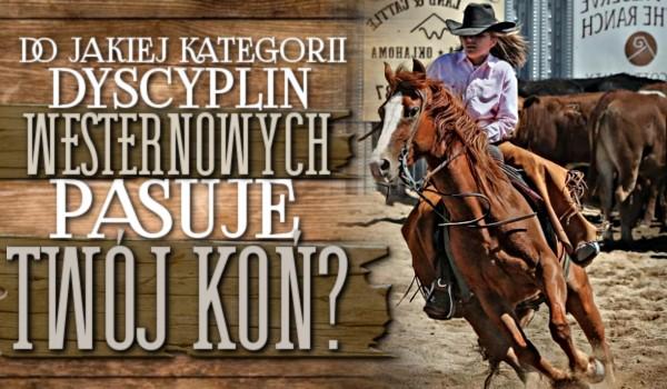 Do jakiej kategorii dyscyplin westernowych pasuje Twój koń?