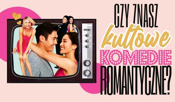 Czy znasz kultowe komedie romantyczne?